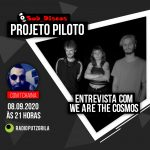 Projeto Piloto #028 – 08/09/20 Entrevista Com We Are The Cosmos